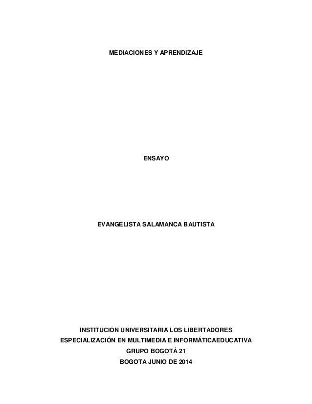 MEDIACIONES Y APRENDIZAJE ENSAYO EVANGELISTA SALAMANCA BAUTISTA INSTITUCION UNIVERSITARIA LOS LIBERTADORES ESPECIALIZACIÓN...