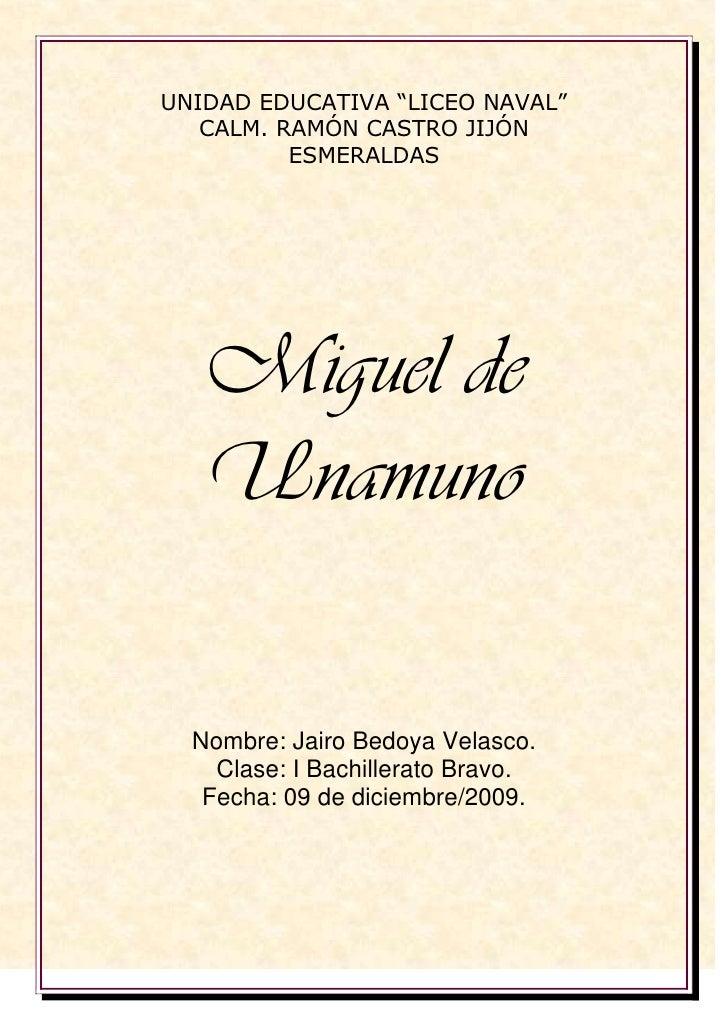 """UNIDAD EDUCATIVA """"LICEO NAVAL""""<br />CALM. RAMÓN CASTRO JIJÓN<br />ESMERALDAS<br />Miguel de Unamuno<br />Nombre: Jairo Bed..."""