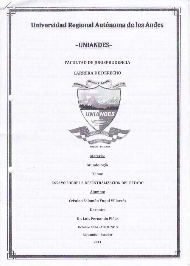 UniverSi  FACULTAD DE JURISPRUDENCIA  CARRERA DE DERECHO  Materia:  Mundología  Tema:  ENSAYO SOBRE LA DESENTRALIZACION DE...