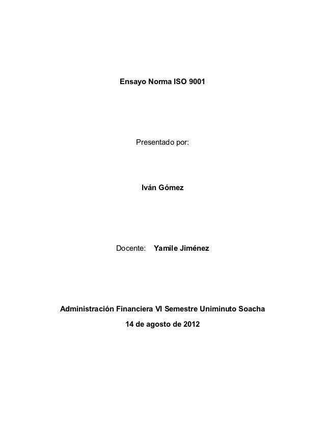 Ensayo Norma ISO 9001                    Presentado por:                     Iván Gómez              Docente:   Yamile Jim...