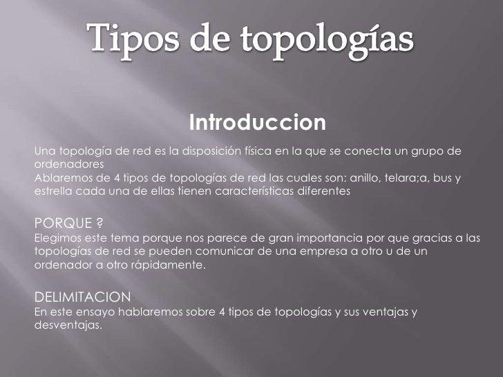 Tipos de topologías<br />Introduccion<br />Una topología de red es la disposición física en la que se conecta un grupo de ...
