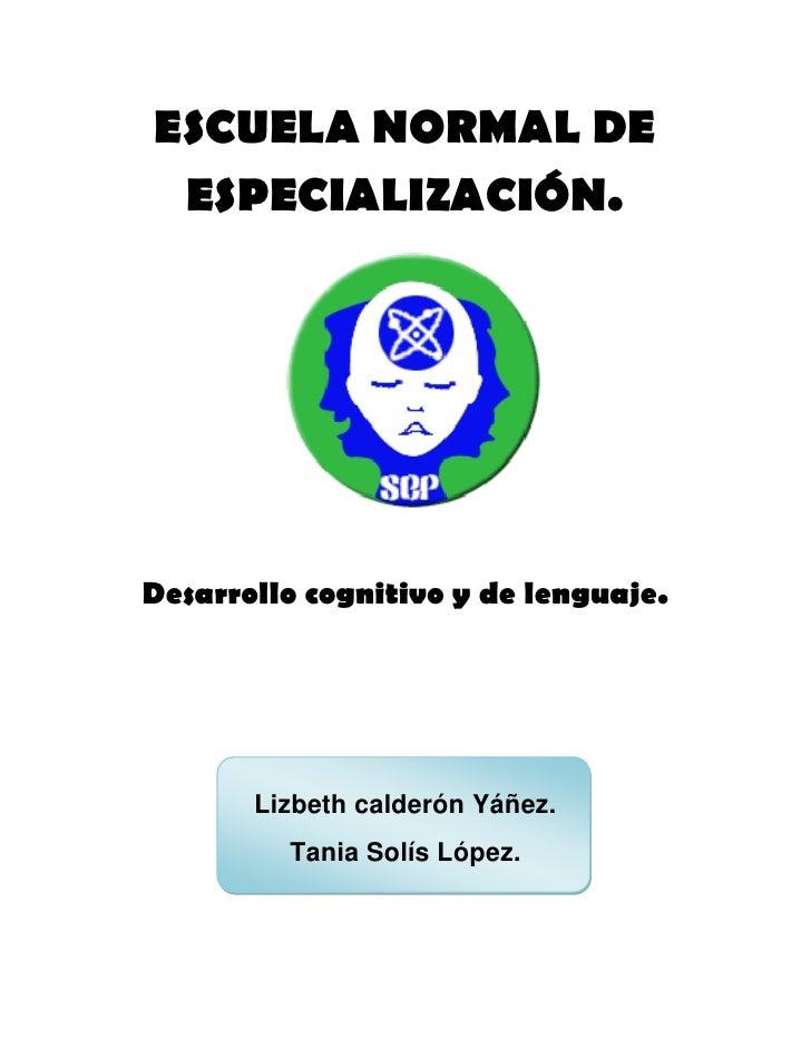 ESCUELA NORMAL DE  ESPECIALIZACIÓN.     Desarrollo cognitivo y de lenguaje.            Lizbeth calderón Yáñez.          Ta...