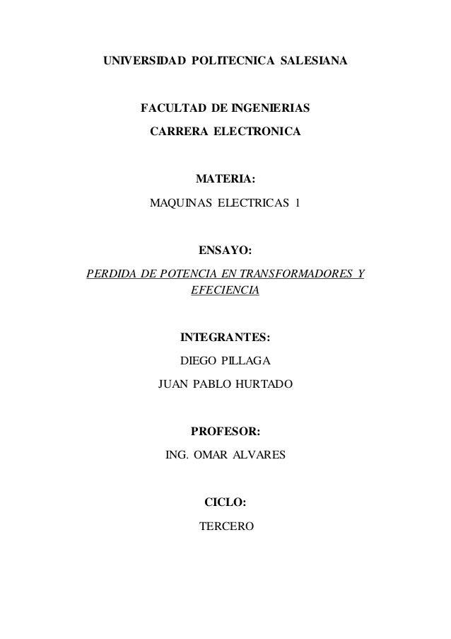 UNIVERSIDAD POLITECNICA SALESIANA FACULTAD DE INGENIERIAS CARRERA ELECTRONICA MATERIA: MAQUINAS ELECTRICAS 1 ENSAYO: PERDI...
