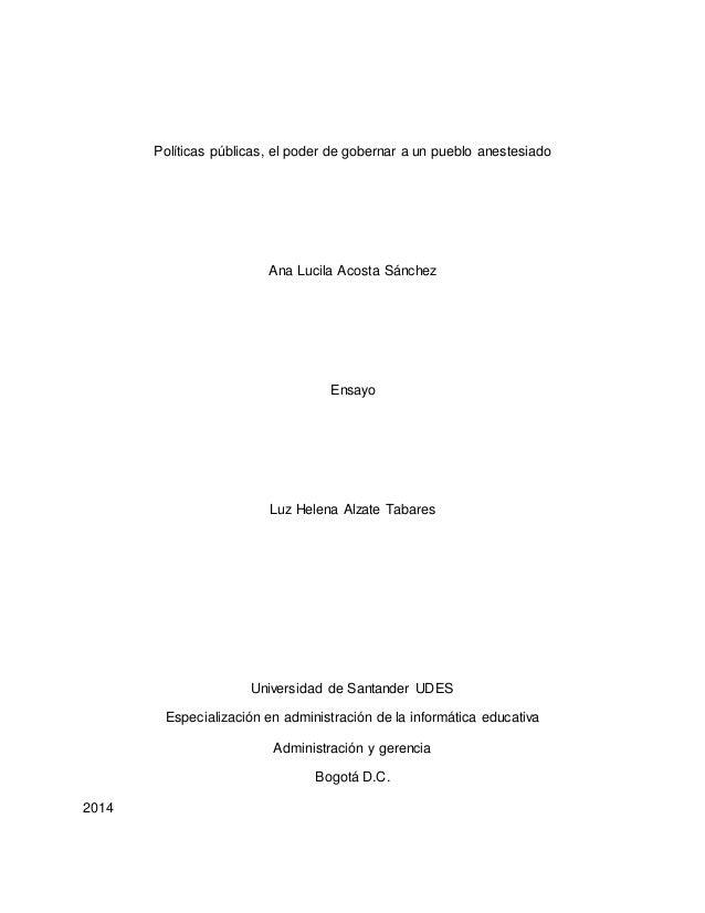 Políticas públicas, el poder de gobernar a un pueblo anestesiado Ana Lucila Acosta Sánchez Ensayo Luz Helena Alzate Tabare...