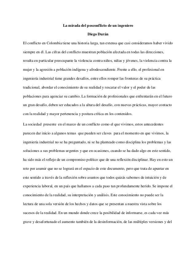 La mirada del posconflicto de un ingeniero Diego Durán El conflicto en Colombia tiene una historia larga, tan extensa que ...