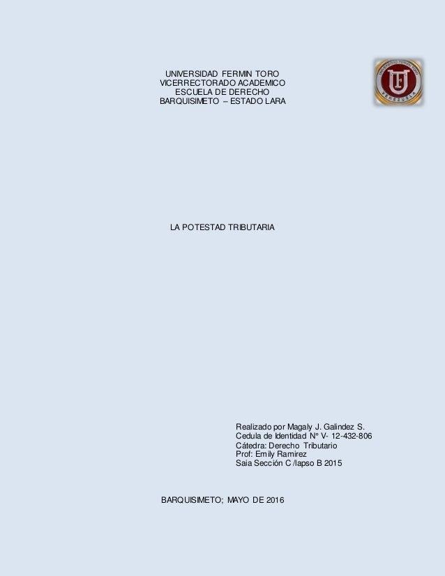 UNIVERSIDAD FERMIN TORO VICERRECTORADO ACADEMICO ESCUELA DE DERECHO BARQUISIMETO – ESTADO LARA LA POTESTAD TRIBUTARIA Real...