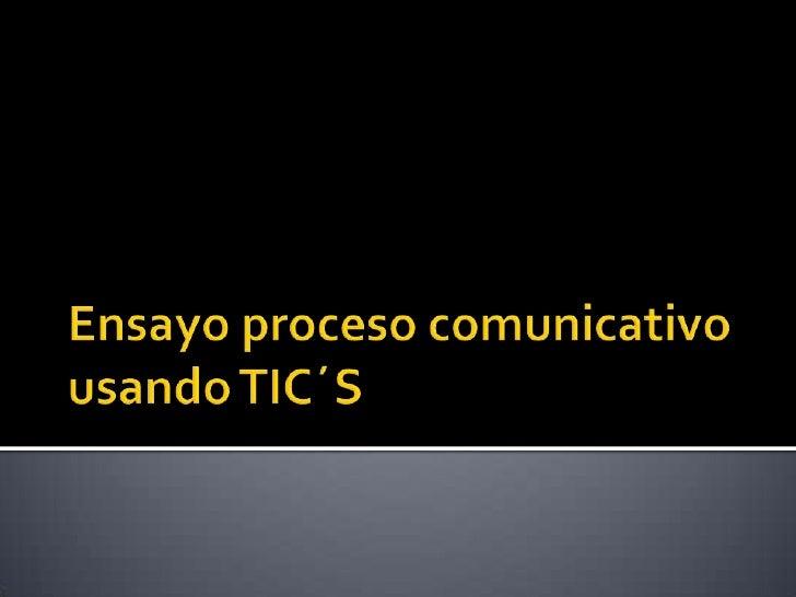 Ensayo proceso comunicativo usando TIC´S<br />