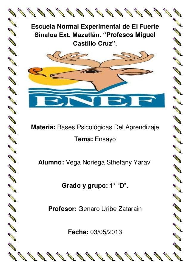 """Escuela Normal Experimental de El FuerteSinaloa Ext. Mazatlán. """"Profesos MiguelCastillo Cruz"""".Materia: Bases Psicológicas ..."""