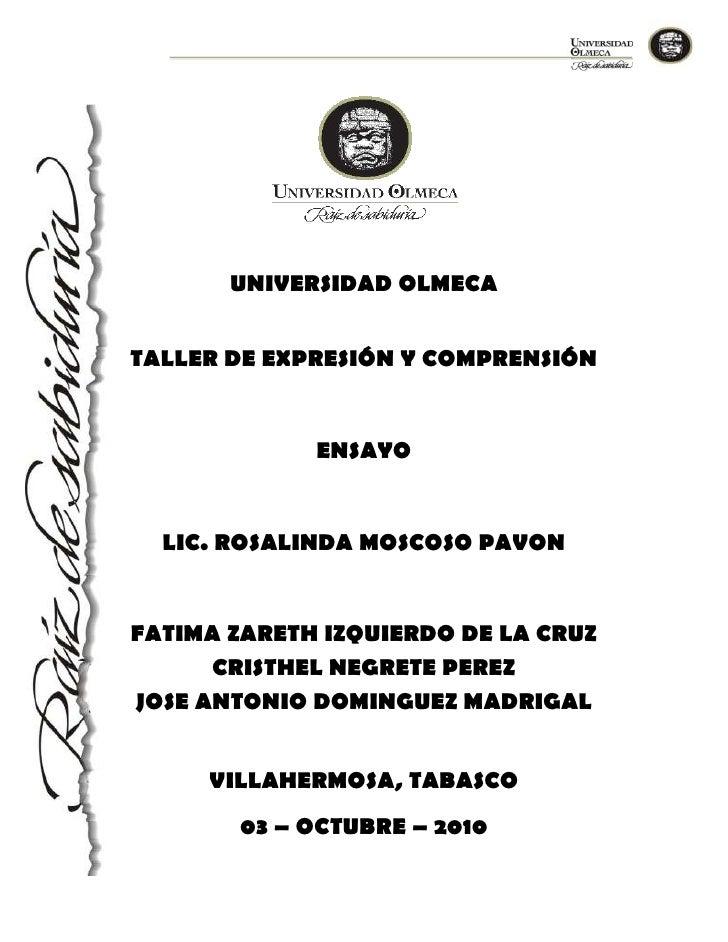 UNIVERSIDAD OLMECATALLER DE EXPRESIÓN Y COMPRENSIÓN             ENSAYO  LIC. ROSALINDA MOSCOSO PAVONFATIMA ZARETH IZQUIERD...