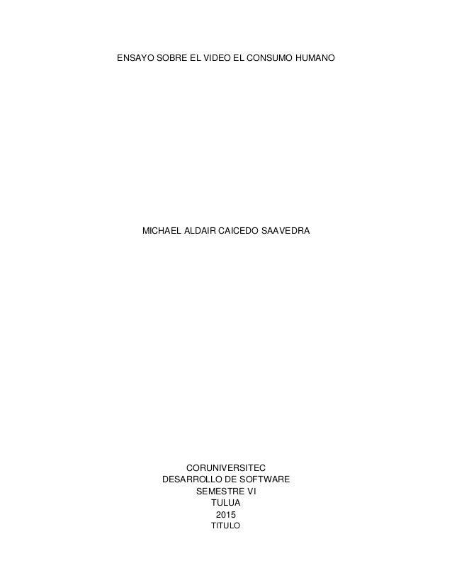 ENSAYO SOBRE EL VIDEO EL CONSUMO HUMANO MICHAEL ALDAIR CAICEDO SAAVEDRA CORUNIVERSITEC DESARROLLO DE SOFTWARE SEMESTRE VI ...