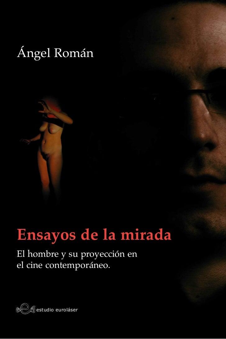Ángel RománEnsayos de la miradaEl hombre y su proyección enel cine contemporáneo.    estudio euroláser