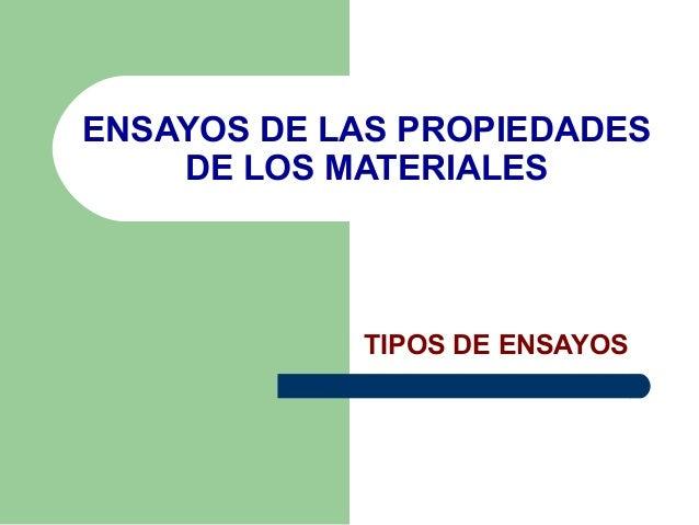 ENSAYOS DE LAS PROPIEDADES    DE LOS MATERIALES            TIPOS DE ENSAYOS