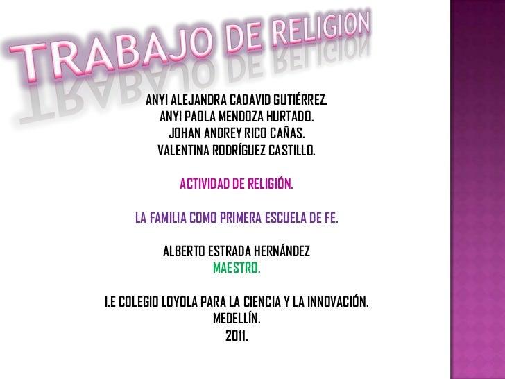 TRABAJO DE RELIGION<br />ANYI ALEJANDRA CADAVID GUTIÉRREZ.<br />ANYI PAOLA MENDOZA HURTADO.<br />JOHAN ANDREY RICO CAÑAS.<...