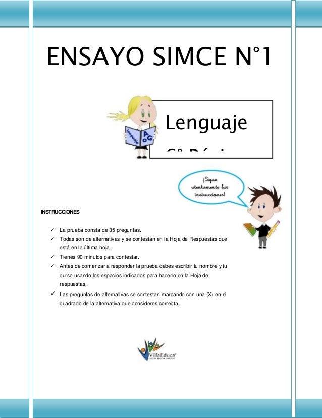 ENSAYO SIMCE N°1 Lenguaje 6° Básico INSTRUCCIONES  La prueba consta de 35 preguntas.  Todas son de alternativas y se con...