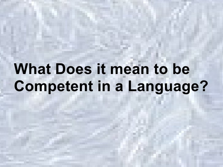 What Does it mean to be  Competent in a Language?