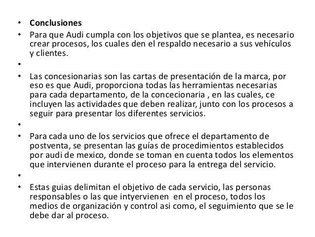 • Conclusiones• Para que Audi cumpla con los objetivos que se plantea, es necesario  crear procesos, los cuales den el res...