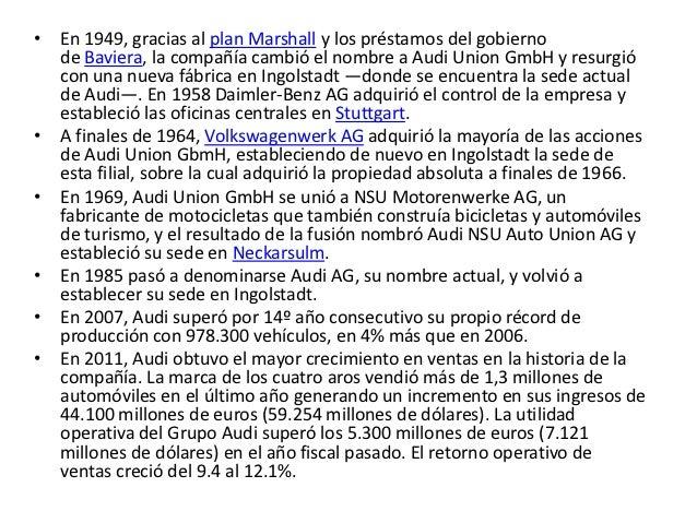 • En 1949, gracias al plan Marshall y los préstamos del gobierno  de Baviera, la compañía cambió el nombre a Audi Union Gm...
