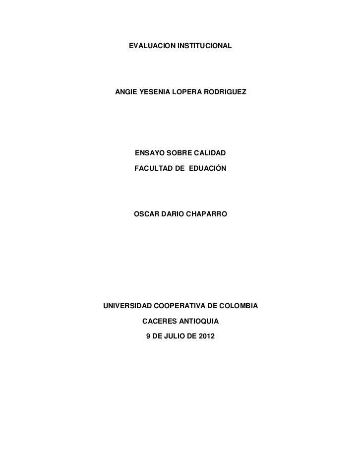 EVALUACION INSTITUCIONAL  ANGIE YESENIA LOPERA RODRIGUEZ       ENSAYO SOBRE CALIDAD       FACULTAD DE EDUACIÓN      OSCAR ...