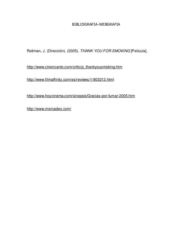 ensayo sobre la pelicula gracias por fumar No hace mucho, una cadena de televisi n generalista volvi a emitir gracias por fumar (2005), una excelente pel cula sobre el tabaco y las manipulaciones y enga os que tanto la industria tabacalera como algunos pol ticos oportunistas someten al consumidor.