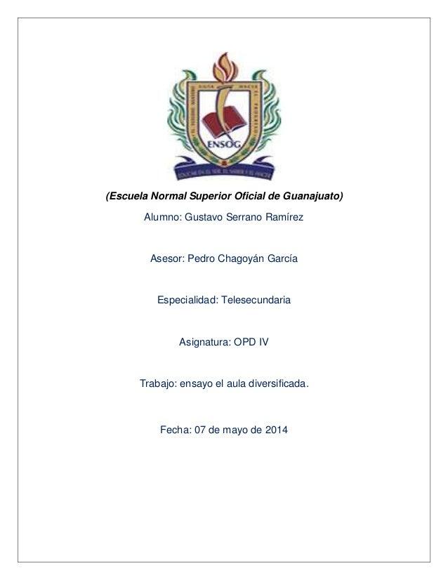 (Escuela Normal Superior Oficial de Guanajuato) Alumno: Gustavo Serrano Ramírez Asesor: Pedro Chagoyán García Especialidad...