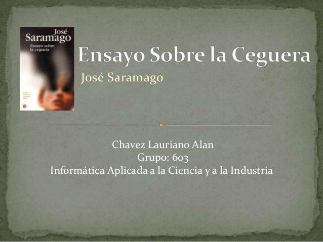 José Saramago             Chavez Lauriano Alan                  Grupo: 603Informática Aplicada a la Ciencia y a la Industria
