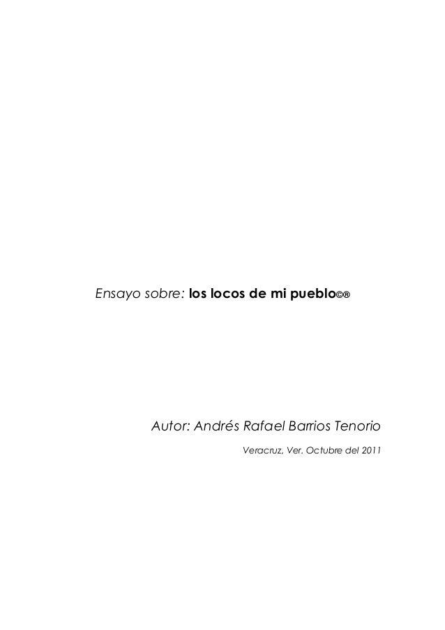 Ensayo sobre: los locos de mi pueblo©®        Autor: Andrés Rafael Barrios Tenorio                      Veracruz, Ver. Oct...