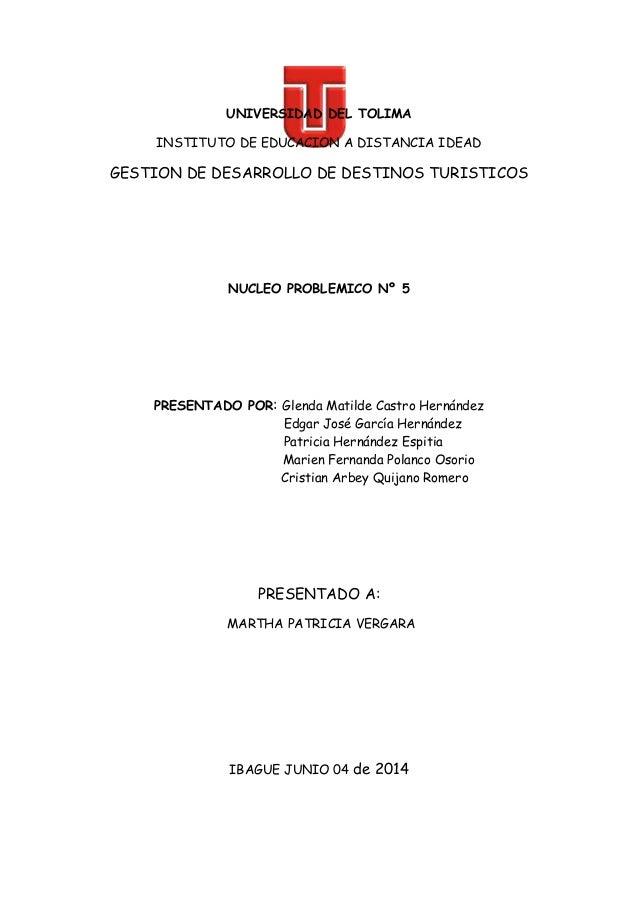 UNIVERSIDAD DEL TOLIMA INSTITUTO DE EDUCACION A DISTANCIA IDEAD GESTION DE DESARROLLO DE DESTINOS TURISTICOS NUCLEO PROBLE...