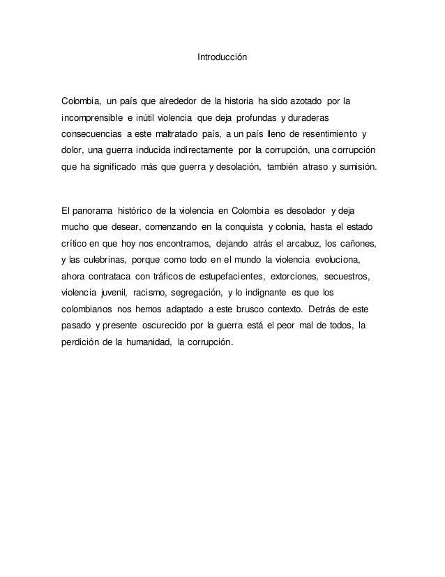 Introducción Colombia, un país que alrededor de la historia ha sido azotado por la incomprensible e inútil violencia que d...