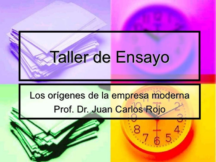 Taller de EnsayoLos orígenes de la empresa moderna     Prof. Dr. Juan Carlos Rojo