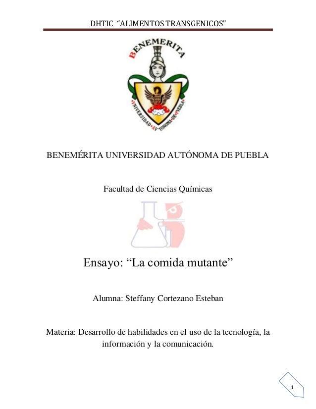 """DHTIC """"ALIMENTOS TRANSGENICOS""""  BENEMÉRITA UNIVERSIDAD AUTÓNOMA DE PUEBLA  Facultad de Ciencias Químicas  Ensayo: """"La comi..."""