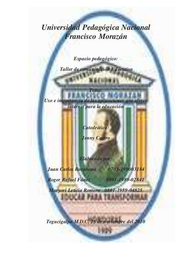 Universidad Pedagógica Nacional Francisco Morazán Espacio pedagógico: Taller de comunicación Educativa Tema: Uso e importa...