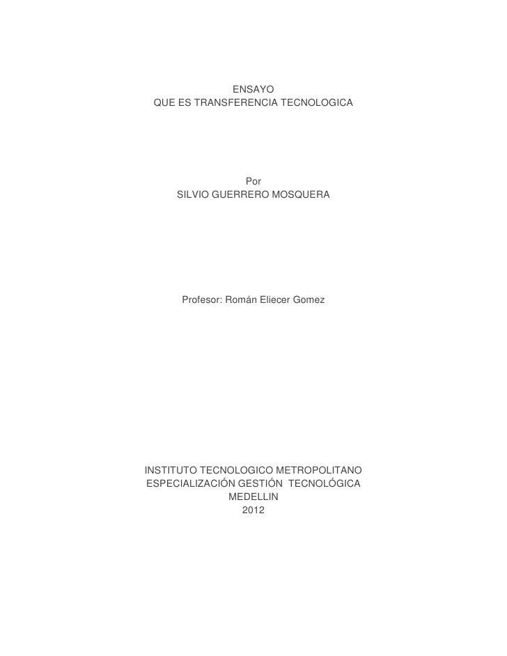 ENSAYO QUE ES TRANSFERENCIA TECNOLOGICA                 Por     SILVIO GUERRERO MOSQUERA      Profesor: Román Eliecer Gome...