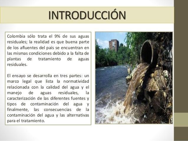 INTRODUCCIÓN Colombia sólo trata el 9% de sus aguas residuales; la realidad es que buena parte de los afluentes del país s...