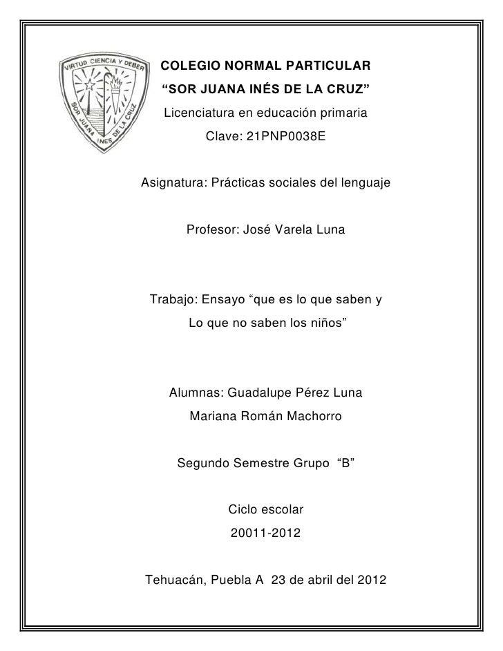 """COLEGIO NORMAL PARTICULAR   """"SOR JUANA INÉS DE LA CRUZ""""   Licenciatura en educación primaria           Clave: 21PNP0038EAs..."""