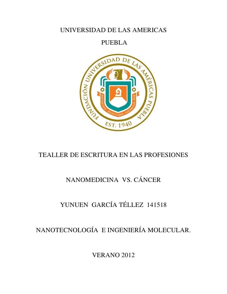 UNIVERSIDAD DE LAS AMERICAS                PUEBLATEALLER DE ESCRITURA EN LAS PROFESIONES       NANOMEDICINA VS. CÁNCER    ...
