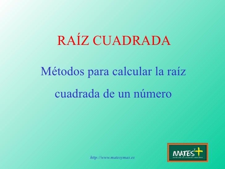 RAÍZ CUADRADA Métodos para calcular la raíz cuadrada de un número
