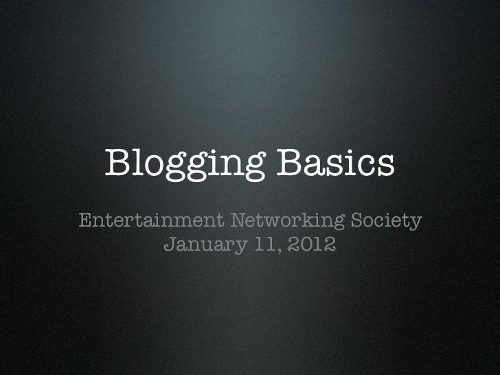 Blogging BasicsEntertainment Networking Society        January 11, 2012
