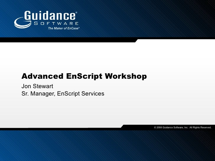 Advanced EnScript Workshop Jon Stewart Sr. Manager, EnScript Services