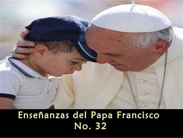 Enseñanzas del Papa Francisco No. 32