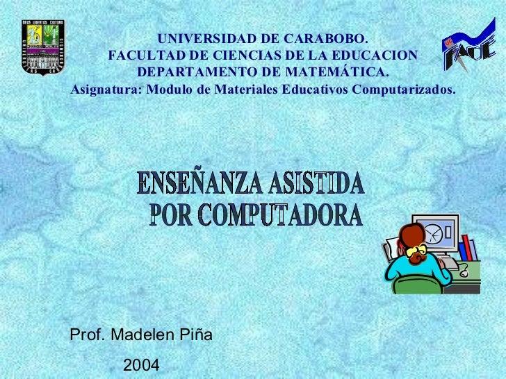 UNIVERSIDAD DE CARABOBO. FACULTAD DE CIENCIAS DE LA EDUCACION DEPARTAMENTO DE MATEMÁTICA. Asignatura: Modulo de Materiales...