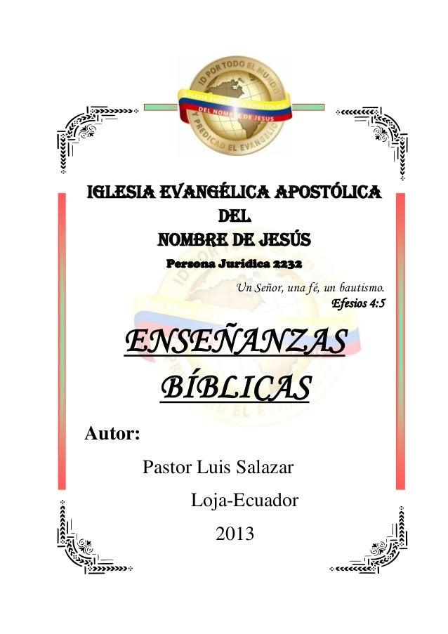 IGLESIA EVANGÉLICA APOSTÓLICA DEL NOMBRE DE JESÚS Persona Jurídica 2232 Un Señor, una fé, un bautismo. Efesios 4:5 ENSEÑAN...