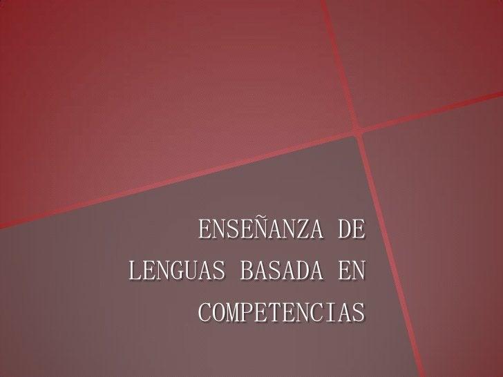 ENSEÑANZA DELENGUAS BASADA EN    COMPETENCIAS