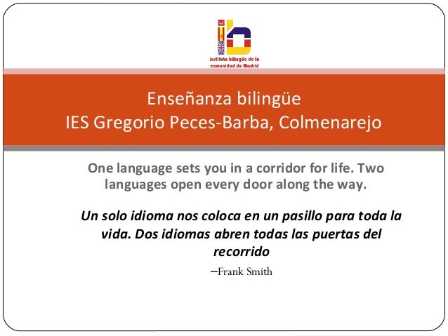 One language sets you in a corridor for life. Two languages open every door along the way. Enseñanza bilingüe IES Gregorio...