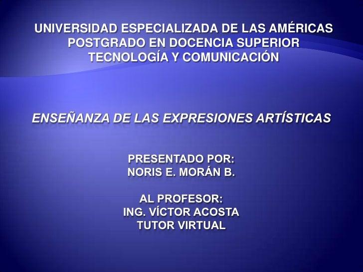 UNIVERSIDAD ESPECIALIZADA DE LAS AMÉRICAS<br />POSTGRADO EN DOCENCIA SUPERIOR<br />TECNOLOGÍA Y COMUNICACIÓN<br />ENSEÑANZ...