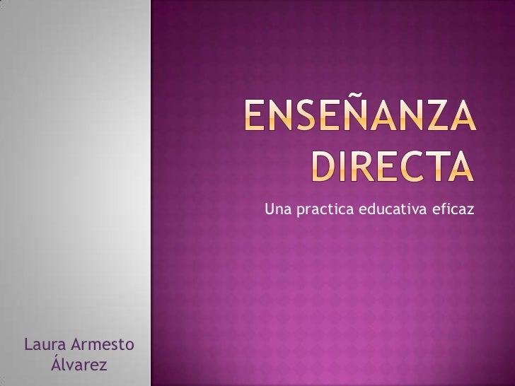 ENSEÑANZA DIRECTA<br />Una practica educativa eficaz<br />Laura Armesto Álvarez<br />