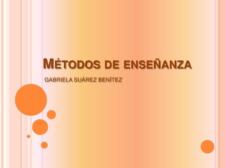 Métodos de enseñanza<br />GABRIELA SUÁREZ BENÍTEZ<br />