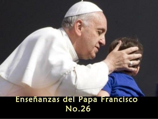 Enseñanzas del Papa Francisco No.26