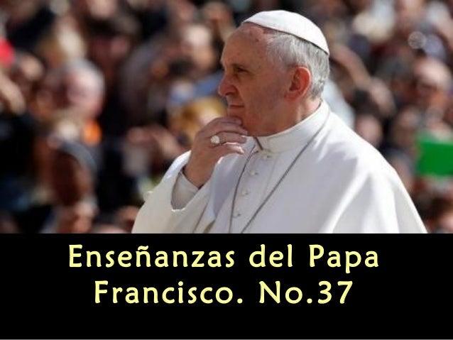 Enseñanzas del Papa Francisco. No.37