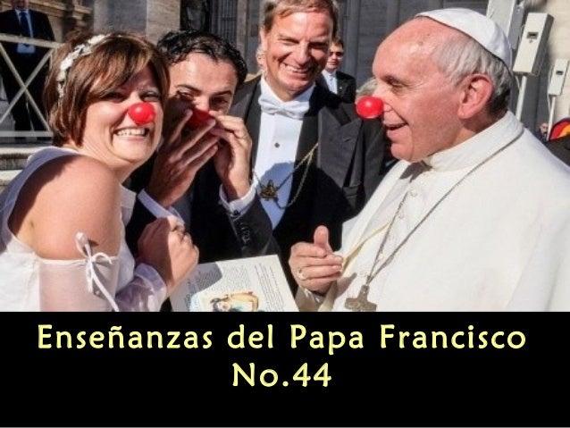 Enseñanzas del Papa Francisco No.44