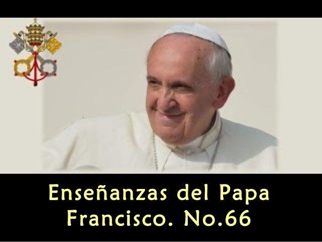 Enseñanzas del Papa Francisco. No.66